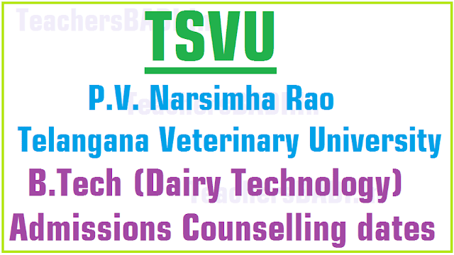 TSVU,B.Tech(Dairy Technology) Admissions,Counselling dates 2016