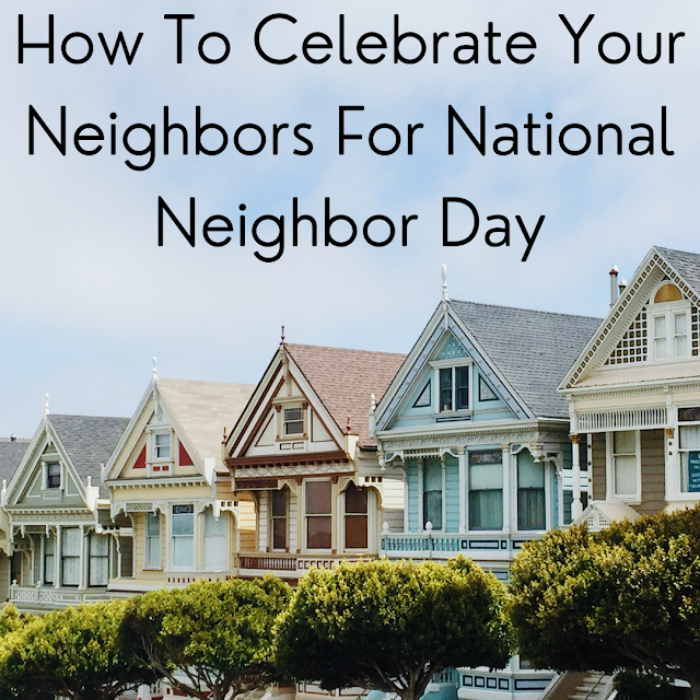 How To Celebrate Your Neighbors For National Neighbor Day