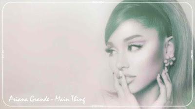 Main Thing Song Lyrics - Ariana Grande