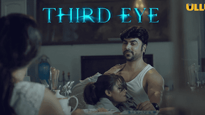 ❤️ Third Eye 2021 Ullu Web Series Storyline, Wiki/Details, Cast and Review : Download and Watch Online Free