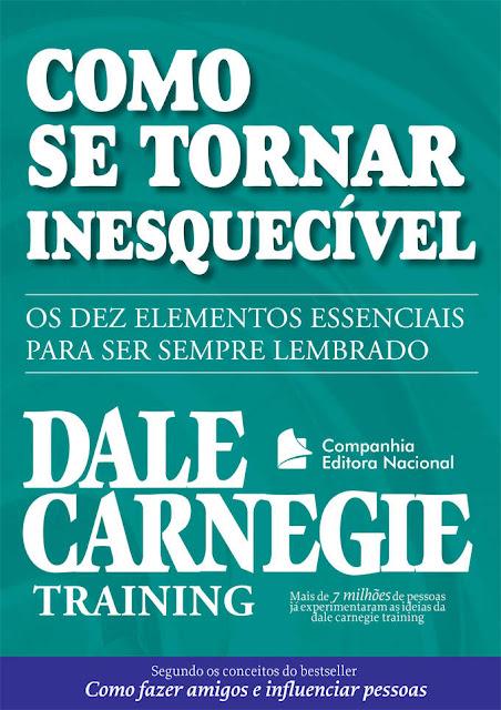 Como se tornar inesquecível Os dez elementos essenciais para ser sempre lembrado - Dale Carnegie
