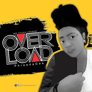 DOWNLOAD MUSIC: PhreedaGee - Overload