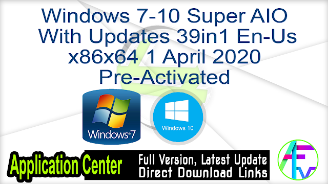 Windows 7-10 Super AIO With Updates 39in1 En-Us x86x64 1 April 2020 Pre-Activated