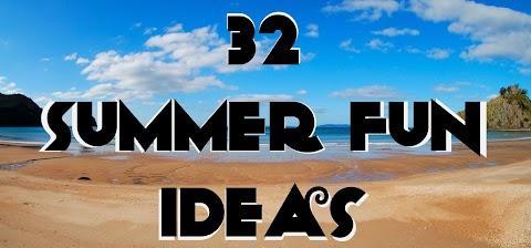 32 Summer Fun Ideas!