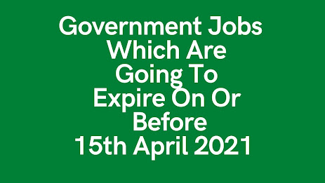 Top 13 Government Jobs - Expire On Or Before 15th April 2021