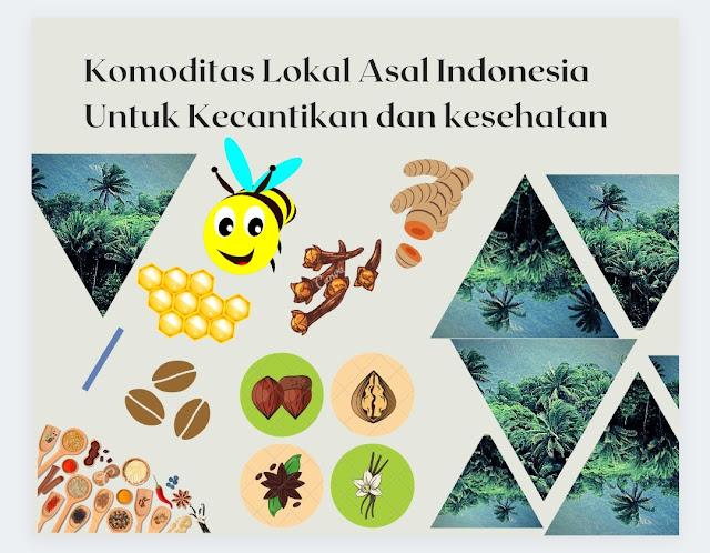 Komoditas Lokal Asal Indonesia Untuk Kecantikan Dan Kesehatan