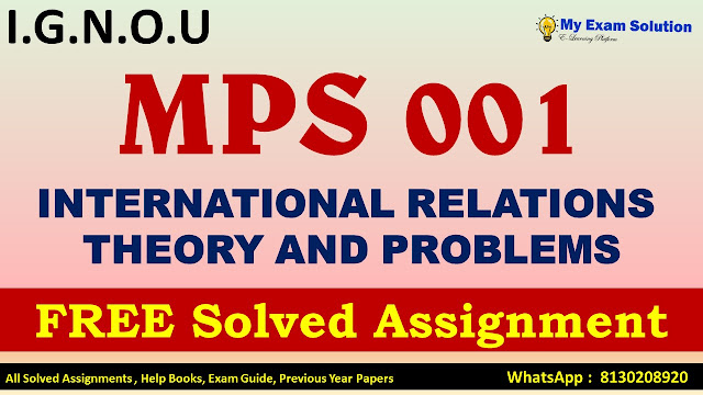 MPS 002 INTERNATIONAL RELATIONS THEORY AND PROBLEMS , MPS 002 INTERNATIONAL RELATIONS THEORY AND PROBLEMS Solved Assignment 2020-21
