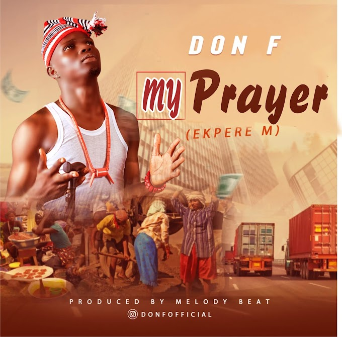 DOWNLOAD: DON F _MY PRAYER (EKPERE M')