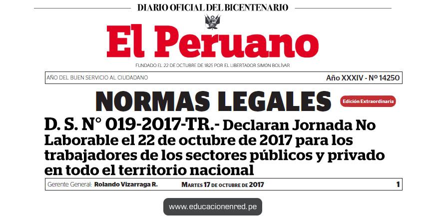 D. S. Nº 019-2017-TR - Declaran Jornada No Laborable el 22 de octubre de 2017 para los trabajadores de los sectores público y privado en todo el territorio nacional - www.trabajo.gob.pe