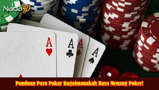 Panduan Para Pakar Bagaimanakah Bara Menang Poker!
