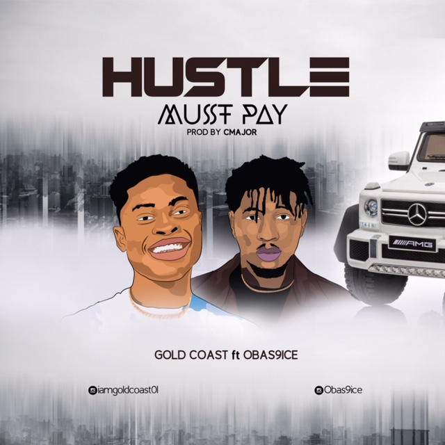 Gold Coast ft Obas9ice - Hustle Must Pay