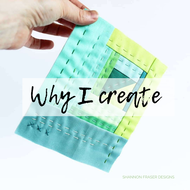 Why I Create | Shannon Fraser Designs