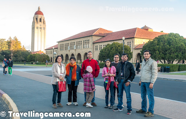 During my recent visit to San Jose, we planned to go to Standford University and the famous Google Office. Our Big Boss had hired a car and took 7 of us to Standford during one of the evenings. This Photo Journey shares some of the photographs clicked at Standford CampusIt was awesome to be at Standford. All of us were expecting a huge gate of university, which is very obvious in India. But there was no such gate and entry to the university is very beautiful. We went to one of the main building of the Standford University, having Mecical department. We parked our car around this building and spent 10 minutes to feel the environmentMost of us felt like going back to University and in factmany of the folks who have kids started dreaming of their kids in Standford. It was really an awesome experience. In fact, I was also thinking of exploring the possibilities to get into Standford. While coming back, some of us were even thinking of taking up any short term course, if university offers :) ... Some of the folks were not able to sleep and whole night spent in searching about university and details about courses, fees, procedures etc.Stanford University or Stanford is an American private research university located in Stanford, California on an 8180-acre campus near Palo Alto. We had not enough time to explore it more. We hardly spent 20 minutes in one part of the university.  University is situated in the northwestern Silicon Valley, approximately 20 miles northwest of San Jose and 37 miles southeast of San Francisco. Stanford is considered to be one of the most prestigious universities in the United States and the world.On the way everyone of us shared different stories about Standford graduates, who started their own companies and world know them. How different campuses are named after the names of some successful students and organizations/people who fund various Standford projects. While coming back to San Jose from Standford University, we drove through Paulo Alto Downtown and some of the residential areas. Houses around Paulo Alto are huge and one of the most expensive in California. But one thing was continuously hitting us all - 'why we see hardly anyone outside the house'. This is something that every Indian notice there. It's not about Paulo Alto only, but it's about most of the towns in Califorina except big cities like San Francisco.At Paulo Alto Downtown, we saw Apple showroom where Steve Jobs used to visit for any device launch by Apple. Steve Jobs used to live in Paulo Alto. Pihu pushing Nandan while talking about higher education at Standford. Everyone was overwhelmed by the campus of Standford, but Pihu had lot of questions to reach a conclusion that why Standford is considered as one of the top universities in the world. The roads inside Standford Campus were quite busy with bicycle traffic of students. It was very lively campus with happy faces all aroundHere is the whole group, who visited Standford. Only Nataraj is missing who was parking the car at this moment.