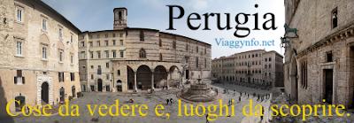 Cose da vedere a Perugia,luoghi da scoprire. Gite e vacanze in Umbria.