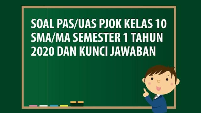 Soal PAS/UAS PJOK Kelas 10 SMA/MA Semester 1 Tahun 2020