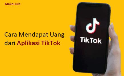 Cara Mendapatkan Uang dari Aplikasi TikTok
