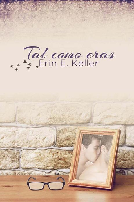 Tal como eras – Erin E. Keller