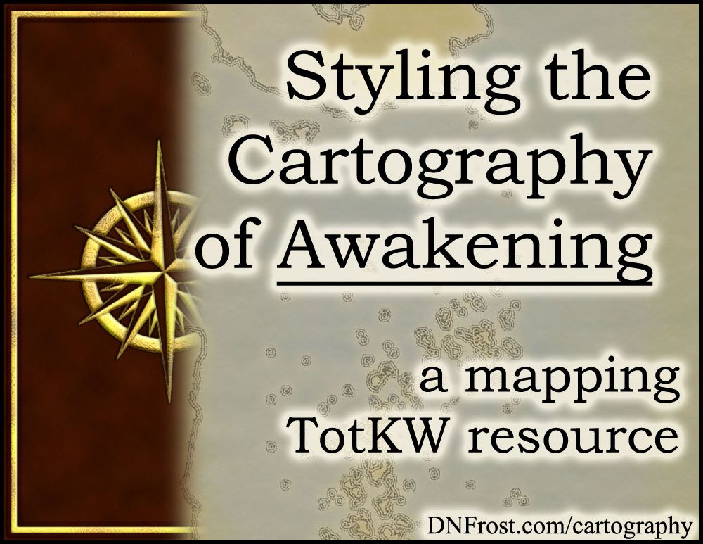 Styling the Cartography of Awakening: planning for old-world inaccuracy www.DNFrost.com/cartography #TotKW A mapping resource by D.N.Frost @DNFrost13 Part 2 of a series.