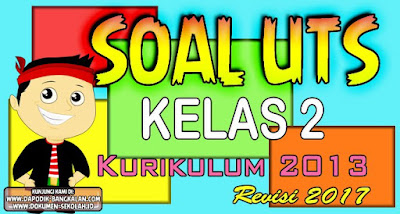 Soal UTS Kelas 2 Kurikulum 2013 Revisi 2017 + Kunci Jawaban
