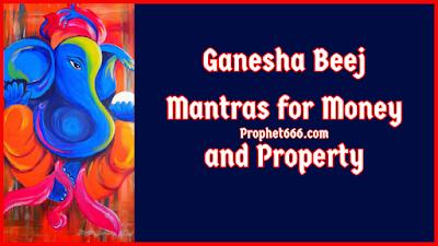 Ganesha Beej Mantras for Money and Property