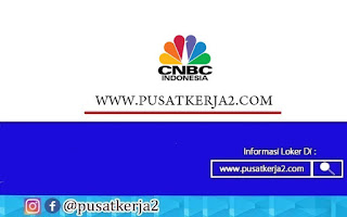Lowongan Kerja CNBC Indonesia Bulan Oktober 2020
