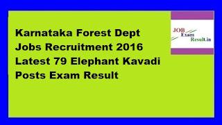 Karnataka Forest Dept Jobs Recruitment 2016 Latest 79 Elephant Kavadi Posts Exam Result