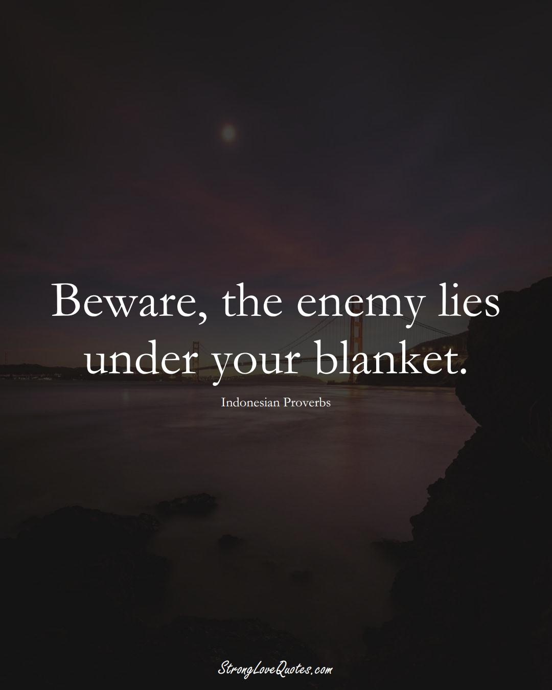 Beware, the enemy lies under your blanket. (Indonesian Sayings);  #AsianSayings