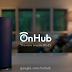 Google ra mắt thiết bị phát Wi-Fi OnHub, đơn giản đến mẹ bạn cũng có thể sử dụng