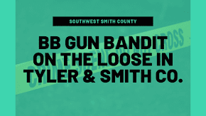 BB gun bandit on the loose in Tyler and Smith County
