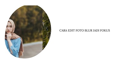 Cara Edit Foto Blur Menjadi Fokus Online