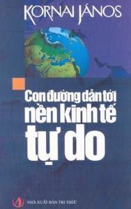 Con Đường Dẫn Tới Nền Kinh Tế Tự Do - Kornai Janos