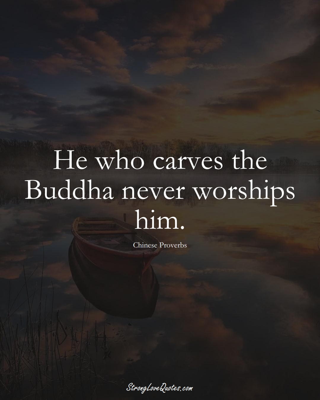 He who carves the Buddha never worships him. (Chinese Sayings);  #AsianSayings