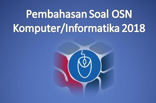 Download Soal dan Pembahasan OSN Komputer/Infomatika 2018