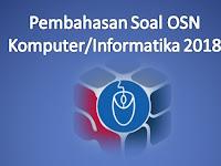 Download Soal dan Pembahasan OSN Komputer/Infomatika 2018 Tingkat Nasional