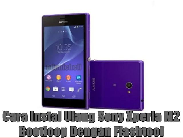 Cara Instal Ulang Sony Xperia M2 Bootloop Dengan Flashtool