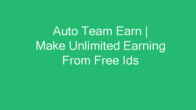 Auto Team Earn | Make Unlimited Earning From Free |