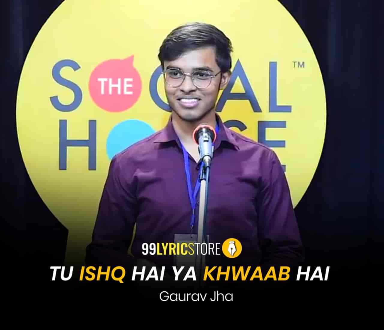 About This Poetry :- This beautiful love poetry  'Tu Ishq Hai Ya Khwaab Hai' for The Social House is performed by Gaurav Jha and also written by him which is very beautiful a piece.