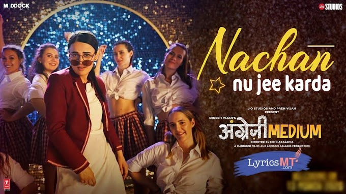 NACHAN NU JEE KARDA LYRICS – Angrezi Medium