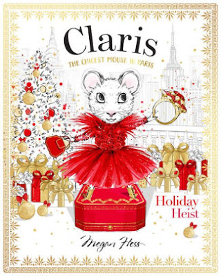 Claris: Holiday Heist - The Chicest Mouse in Paris by Megan Hess