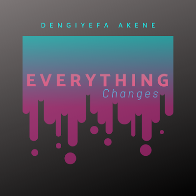 Everything Change - Dengiyefa Akene