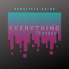 Music: Everything Changes - Dengiyefa Akene