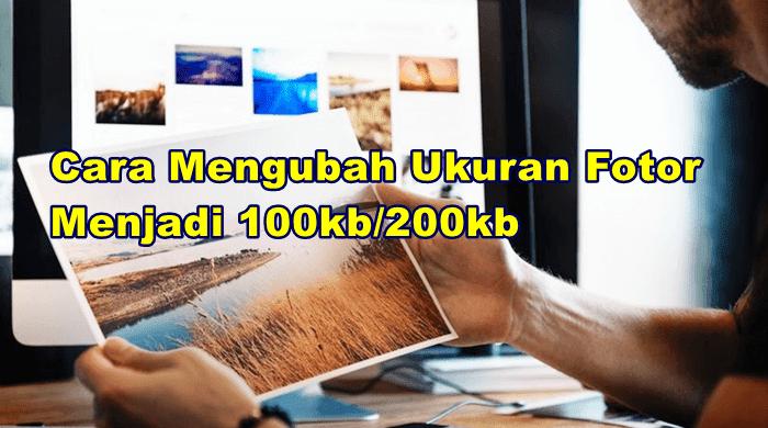 Cara Mengubah Ukuran Foto Menjadi 100kb / 200kb