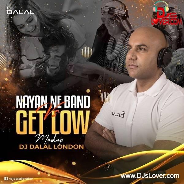 Nayan Ne Band Vs Get Low Mashup DJ Dalal London