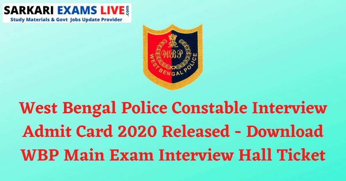 West Bengal Police Constable Interview Admit Card 2020 Released - Download WBP Main Exam Interview Hall Ticket