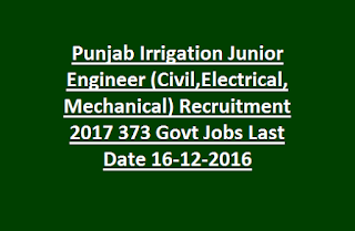 Punjab Irrigation Junior Engineer (Civil, Electrical, Mechanical) Recruitment 2017 373 Govt Jobs Last Date 16-12-2016
