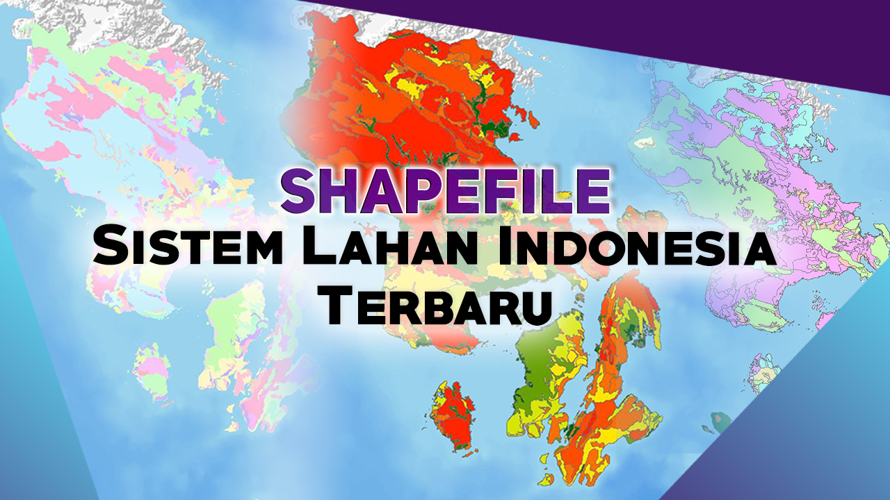 Data SHP Sistem Lahan Indonesia Terbaru