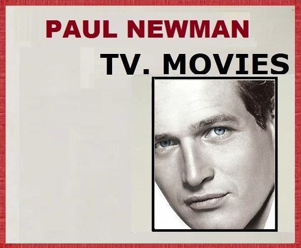 PAUL NEWMAN: T.V. MOVIES