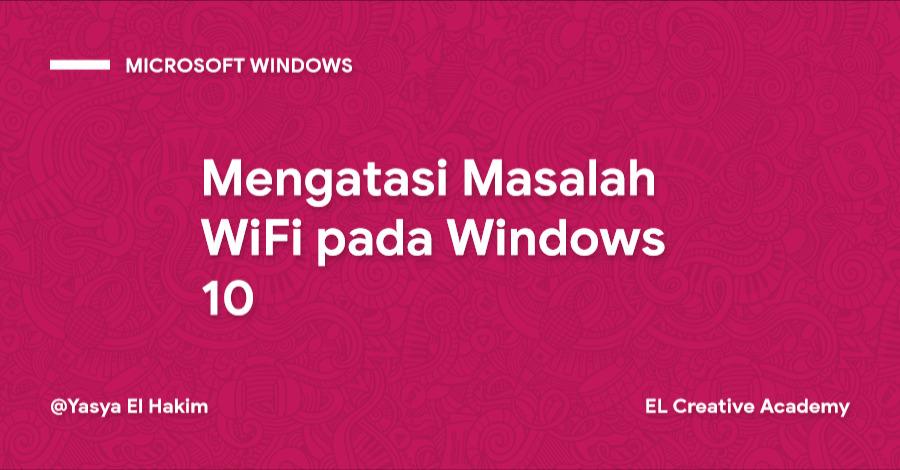 Mengatasi Masalah WiFi pada Windows 10