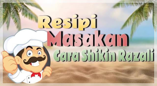 Resipi masakan cara Shikin Razali