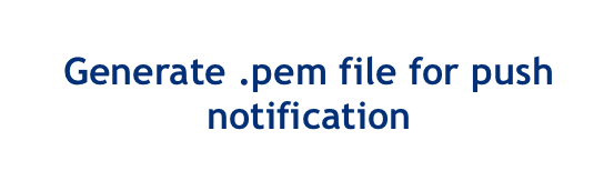 Generate .pem file for push notification - tutorial